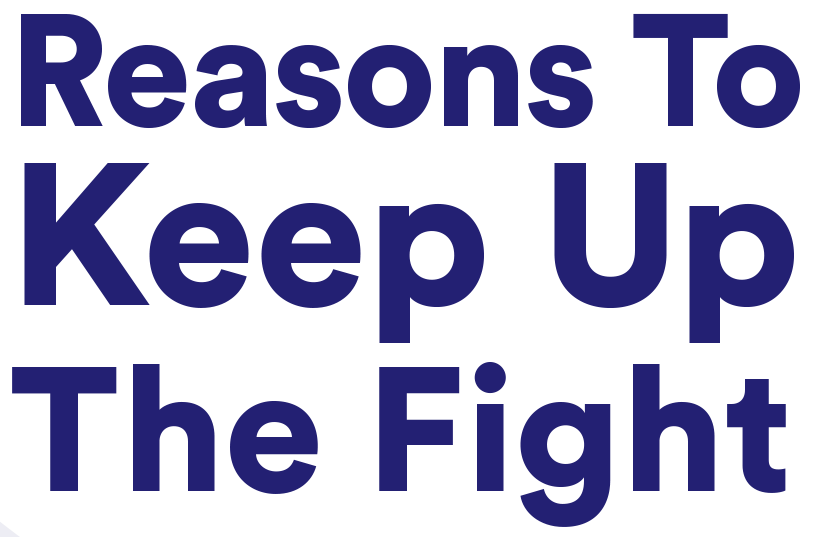 18 reasons to keep up fight