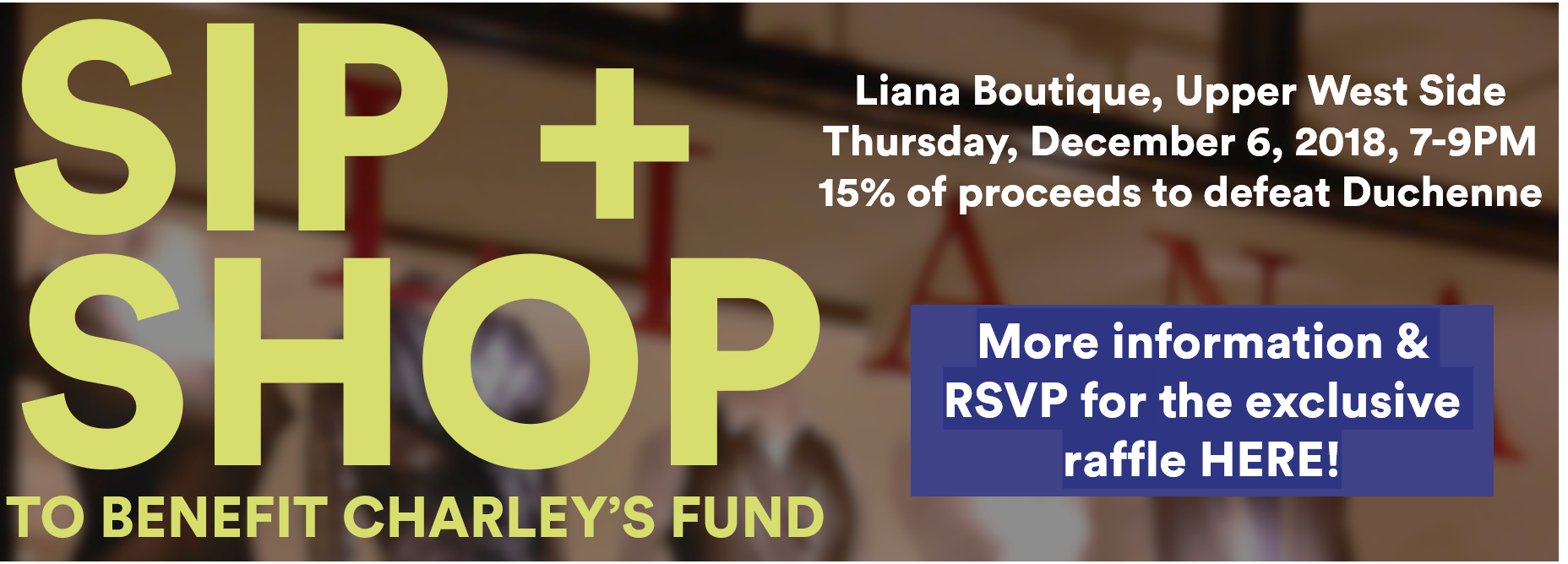 Join us Dec 6th at Liana on NYC's UWS for a sip + shop to benefit Charley's Fund!